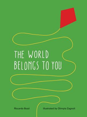 The World Belongs to You By Bozzi, Ricardo/ Zagnoli, Olimpia (ILT)